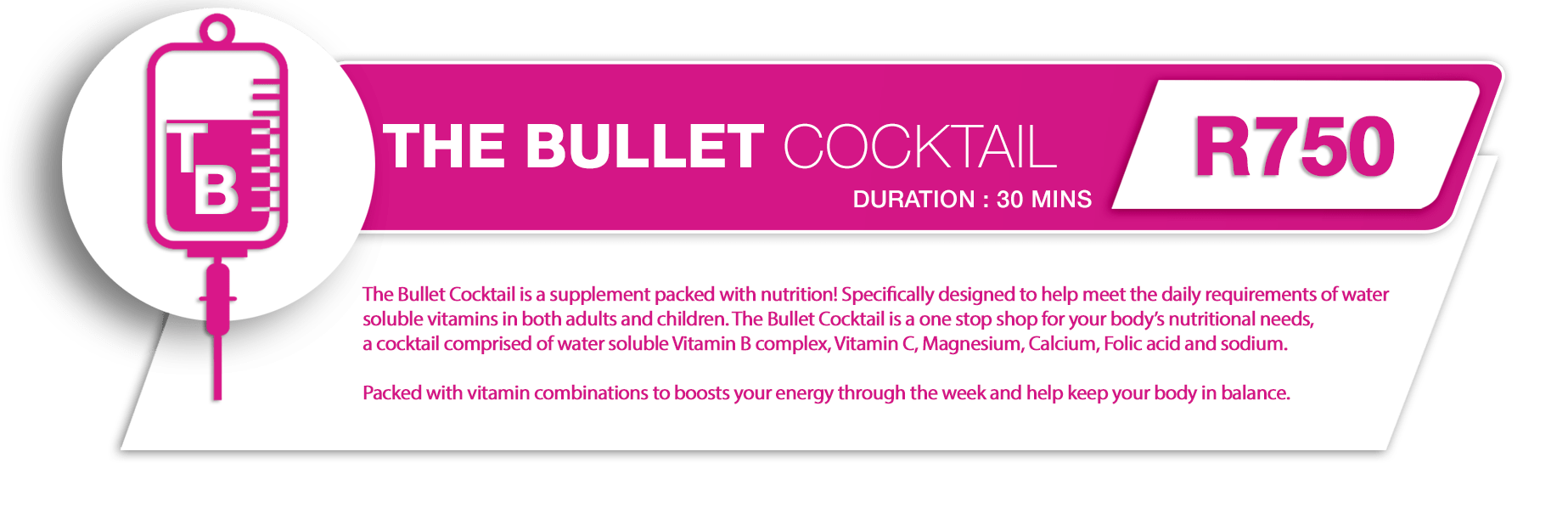 "Our ""Rolls Royce"" of IV Drips – The Bullet Cocktail is a supplement in IV nutrition. A one stop shop your body's nutritional needs, a cocktail comprised of water soluble Vitamin B complex, Vitamin C, Magnesium, Calcium, Folic acid and sodium. Boosts your energy through the week and helps keep your body in balance."