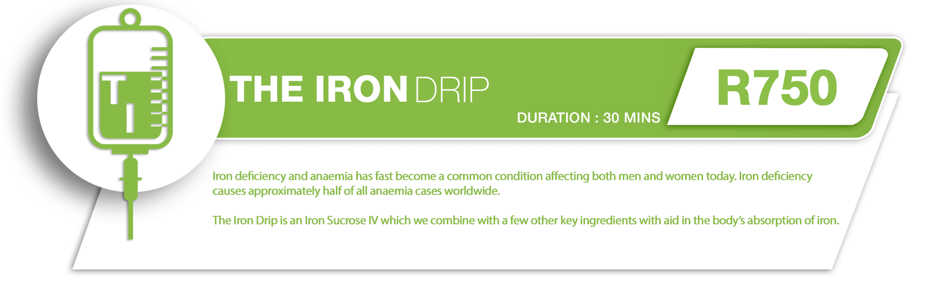 Iron deficiency and anaemia has fast become a common condition affecting both men and women today. The Iron Drip is an Iron Sucrose IV which we combine with a few other key ingredients with aid in the body's absorption of iron.